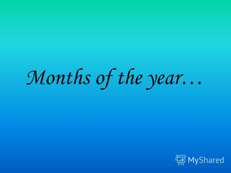 Months of the year…
