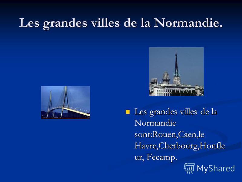 Les grandes villes de la Normandie. Les grandes villes de la Normandie sont:Rouen,Caen,le Havre,Cherbourg,Honfle ur, Fecamp.