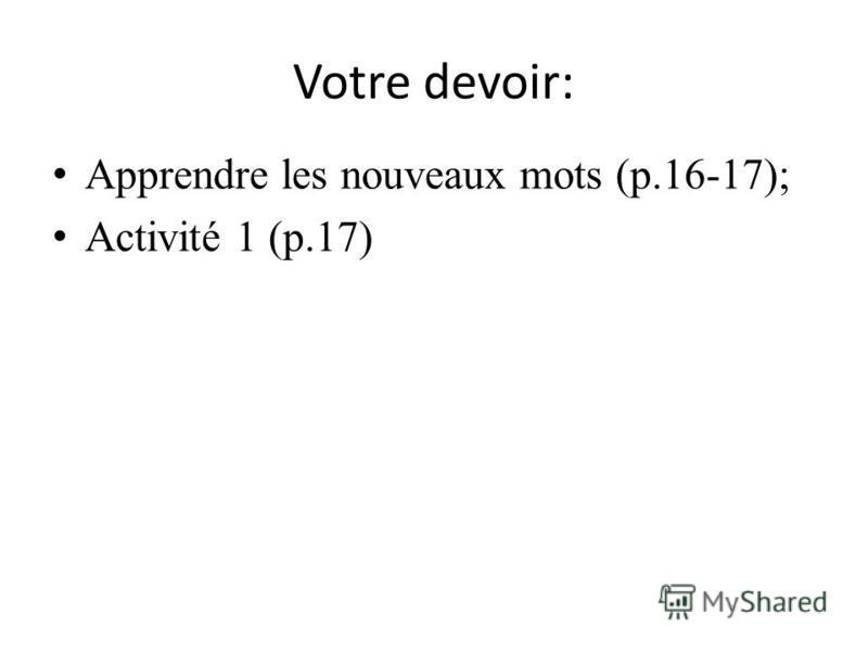 Votre devoir: Apprendre les nouveaux mots (p.16-17); Activité 1 (p.17)