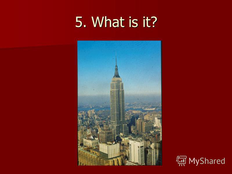 5. What is it?
