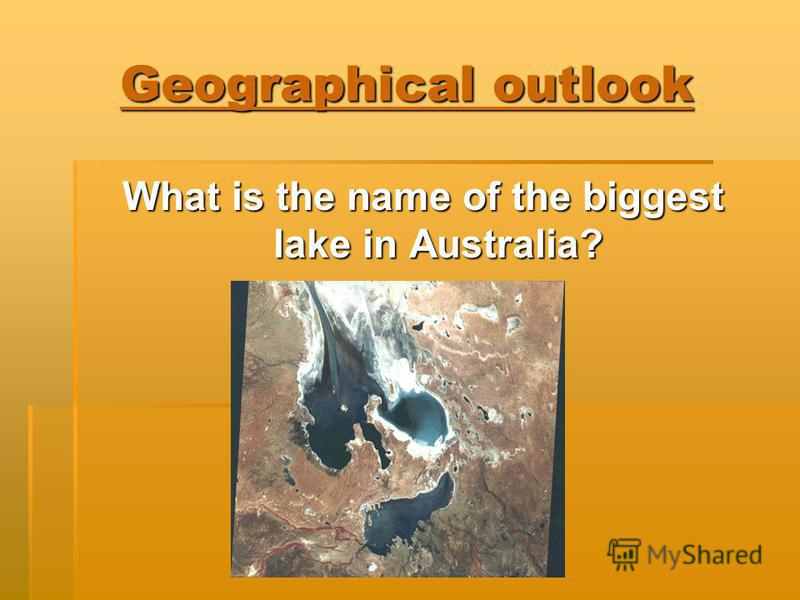 Geographical outlook What is the name of the biggest lake in Australia?