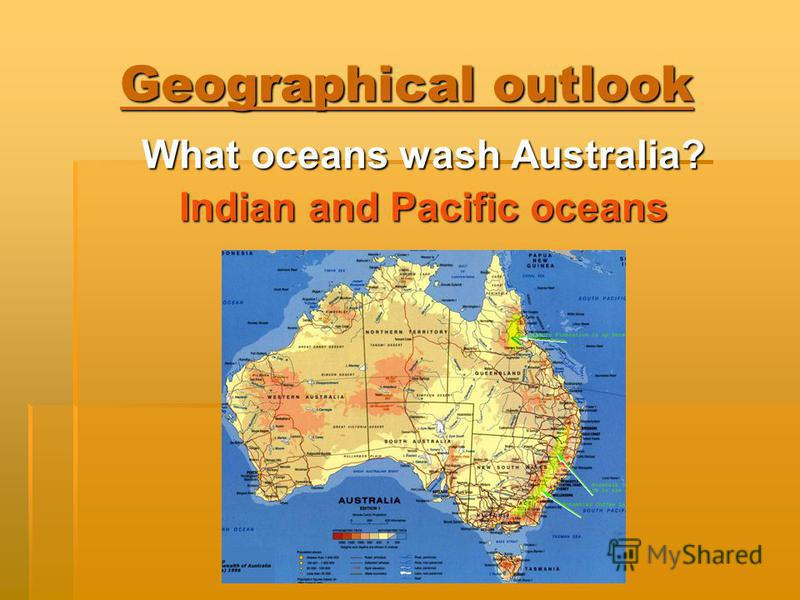 Geographical outlook What oceans wash Australia? Indian and Pacific oceans