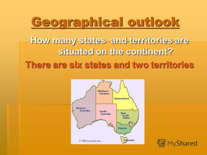Geographical outlook How many states and territories are situated on the continent? There are six states and two territories