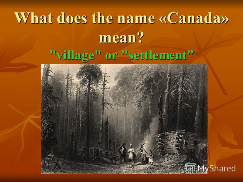 What does the name «Canada» mean? village or settlement