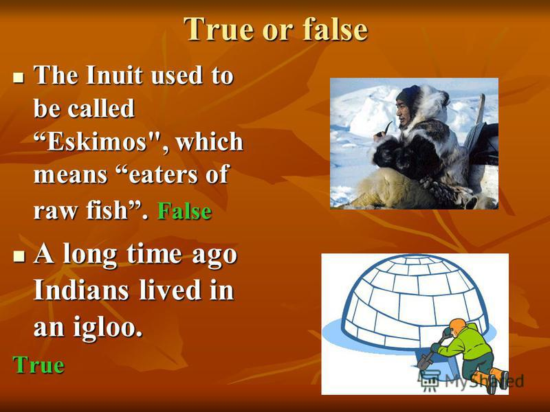 True or false The Inuit used to be called Eskimos