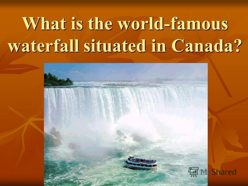 What is the world-famous waterfall situated in Canada?