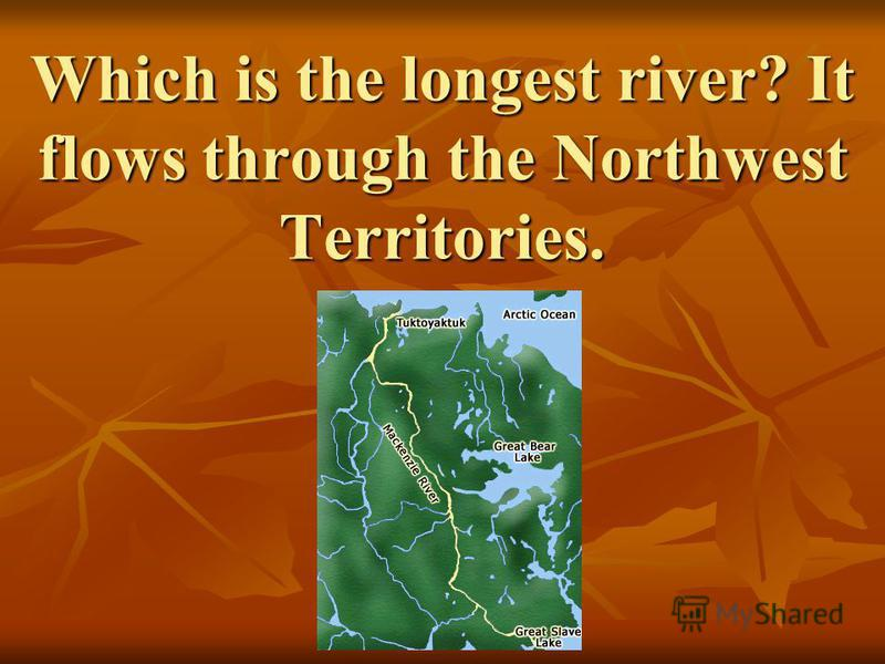 Which is the longest river? It flows through the Northwest Territories.