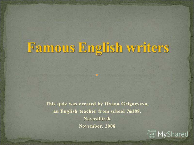 This quiz was created by Oxana Grigoryeva, an English teacher from school 188.Novosibirsk November, 2008