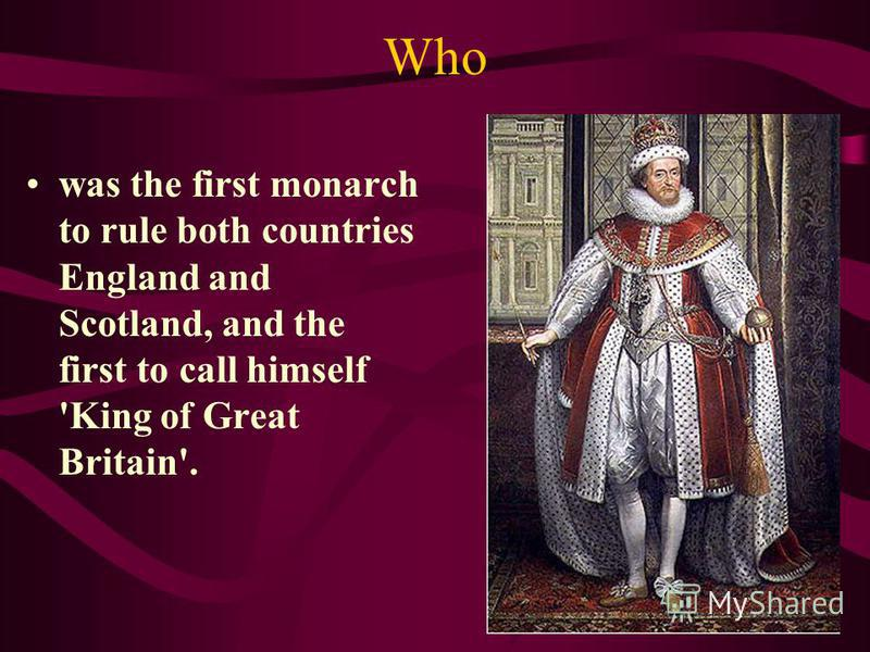 Who was the first monarch to rule both countries England and Scotland, and the first to call himself 'King of Great Britain'.