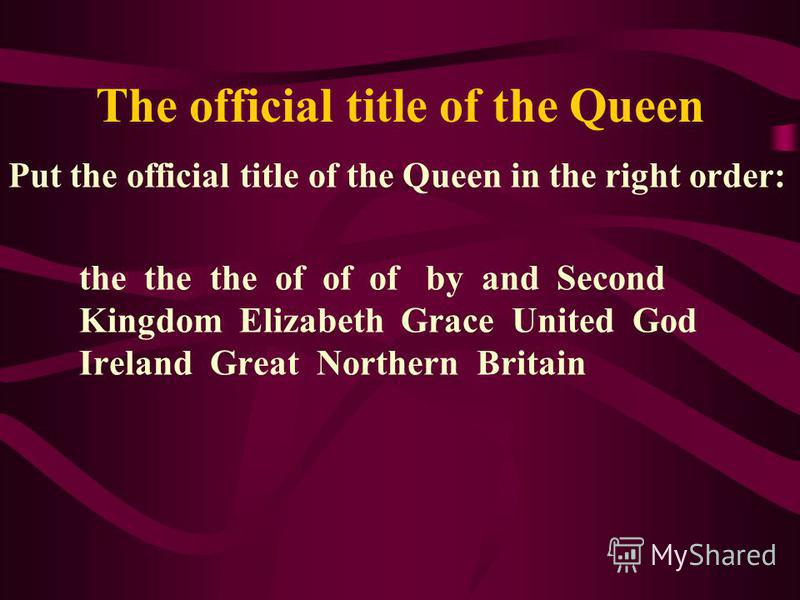The official title of the Queen Put the official title of the Queen in the right order: the the the of of of by and Second Kingdom Elizabeth Grace United God Ireland Great Northern Britain