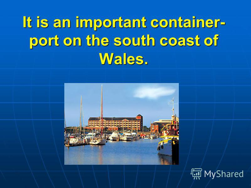 It is an important container- port on the south coast of Wales.