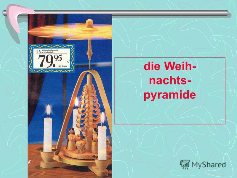 die Weih- nachts- pyramide