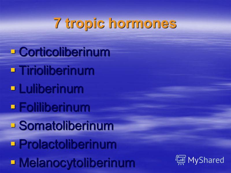 7 tropic hormones Corticoliberinum Corticoliberinum Tirioliberinum Tirioliberinum Luliberinum Luliberinum Foliliberinum Foliliberinum Somatoliberinum Somatoliberinum Prolactoliberinum Prolactoliberinum Melanocytoliberinum Melanocytoliberinum