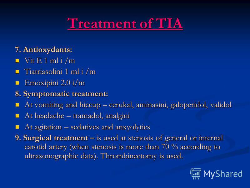 Treatment of TIA 7. Antioxydants: Vit E 1 ml i /m Vit E 1 ml i /m Tiatriasolini 1 ml i /m Tiatriasolini 1 ml i /m Emoxipini 2.0 i/m Emoxipini 2.0 i/m 8. Symptomatic treatment: At vomiting and hiccup – cerukal, aminasini, galoperidol, validol At vomit