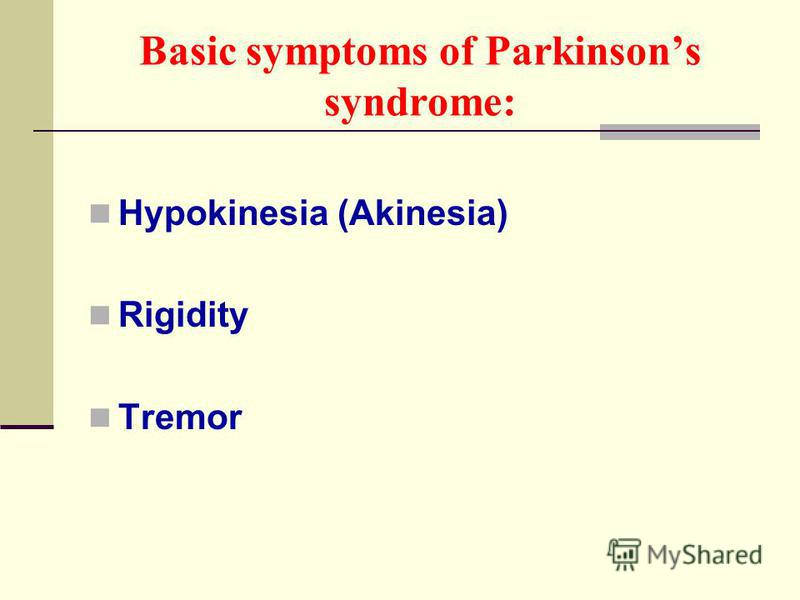 Basic symptoms of Parkinsons syndrome: Hypokinesia (Akinesia) Rigidity Tremor