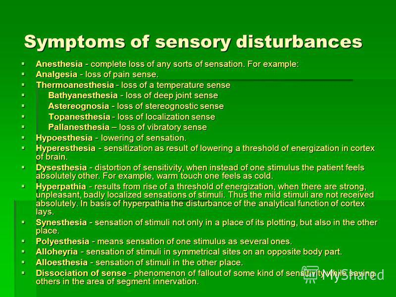 Symptoms of sensory disturbances Anesthesia - complete loss of any sorts of sensation. For example: Anesthesia - complete loss of any sorts of sensation. For example: Analgesia - loss of pain sense. Analgesia - loss of pain sense. Thermoanesthesia -
