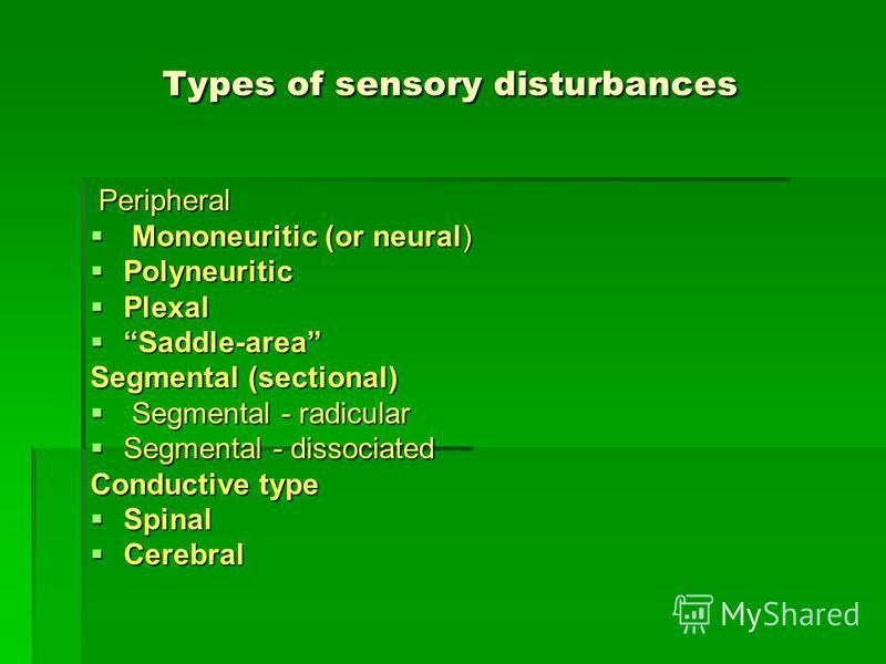Types of sensory disturbances Peripheral Peripheral Mononeuritic (or neural) Mononeuritic (or neural) Polyneuritic Polyneuritic Plexal Plexal Saddle-area Saddle-area Segmental (sectional) Segmental - radicular Segmental - radicular Segmental - dissoc