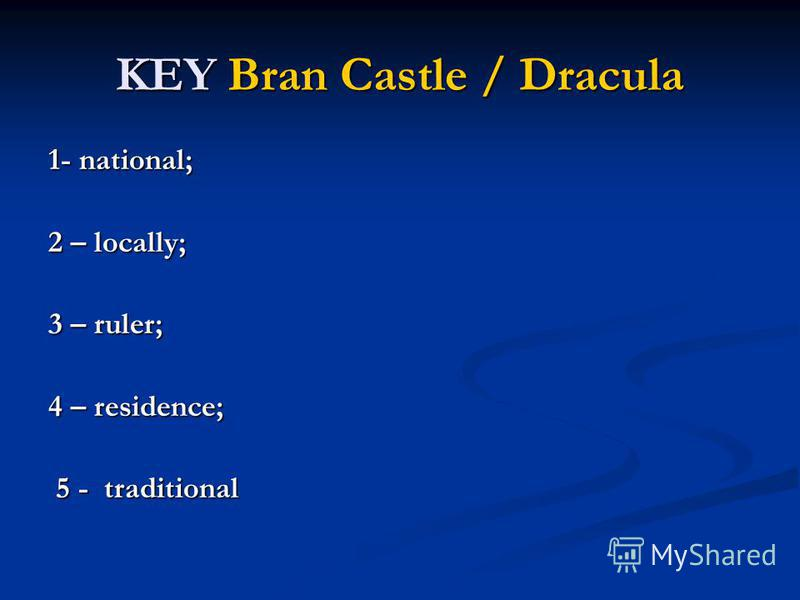KEY Bran Castle / Dracula 1- national; 2 – locally; 3 – ruler; 4 – residence; 5 - traditional 5 - traditional