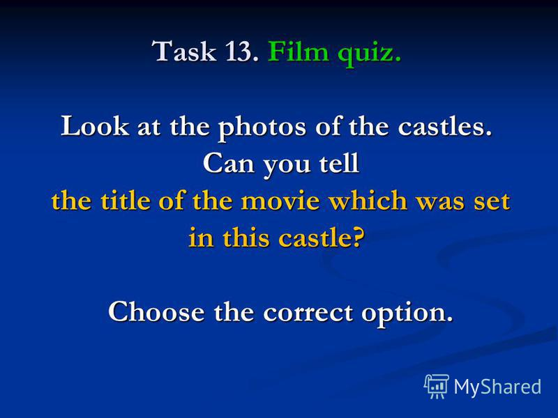 Task 13. Film quiz. Look at the photos of the castles. Can you tell the title of the movie which was set in this castle? Choose the correct option.