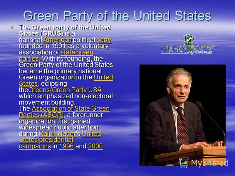 Green Party of the United States The Green Party of the United States (GPUS) is a national American political party founded in 1991 as a voluntary association of state green parties. With its founding, the Green Party of the United States became the