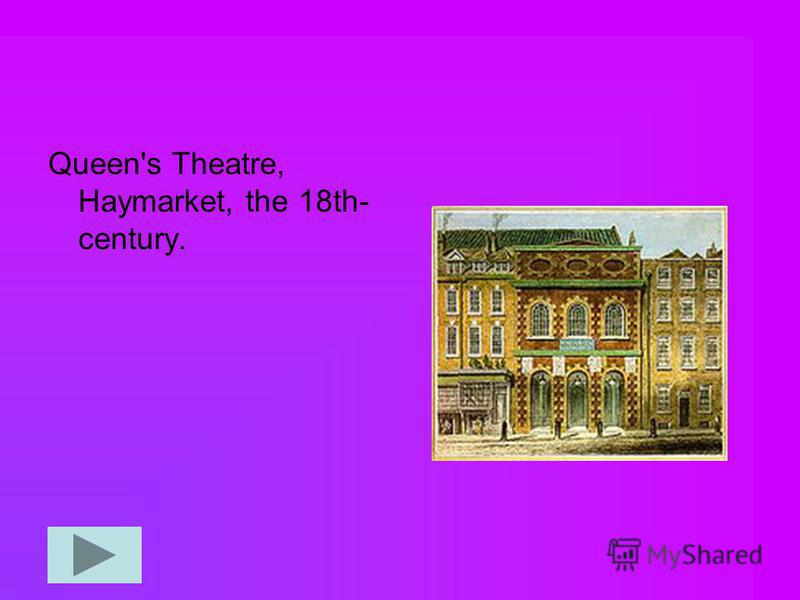 Queen's Theatre, Haymarket, the 18th- century.