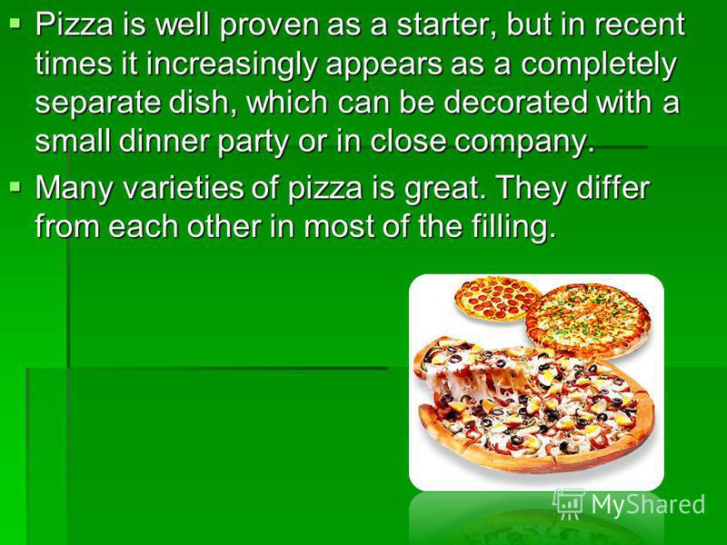 Pizza is well proven as a starter, but in recent times it increasingly appears as a completely separate dish, which can be decorated with a small dinner party or in close company. Pizza is well proven as a starter, but in recent times it increasingly