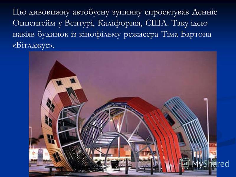 Цю дивовижну автобусну зупинку спроектував Денніс Оппенгейм у Вентурі, Каліфорнія, США. Таку ідею навіяв будинок із кінофільму режисера Тіма Бартона «Бітлджус».