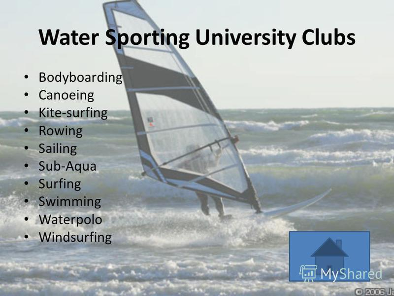 Water Sporting University Clubs Bodyboarding Canoeing Kite-surfing Rowing Sailing Sub-Aqua Surfing Swimming Waterpolo Windsurfing