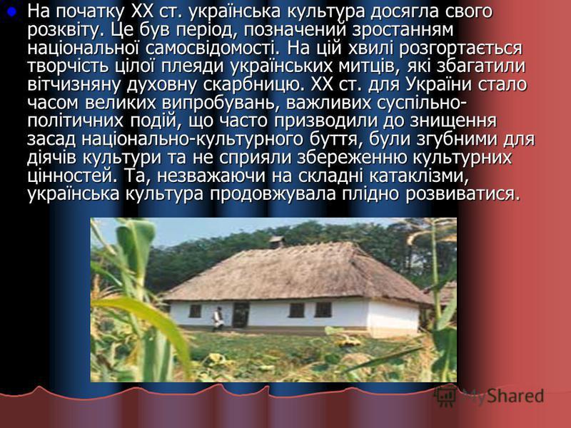 На початку XX ст. українська культура досягла свого розквіту. Це був період, позначений зростанням національної самосвідомості. На цій хвилі розгортається творчість цілої плеяди українських митців, які збагатили вітчизняну духовну скарбницю. XX ст. д