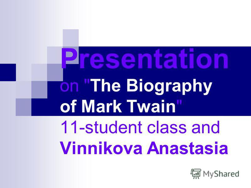 Presentation on The Biography of Mark Twain 11-student class and Vinnikova Anastasia