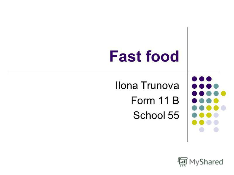Fast food Ilona Trunova Form 11 B School 55