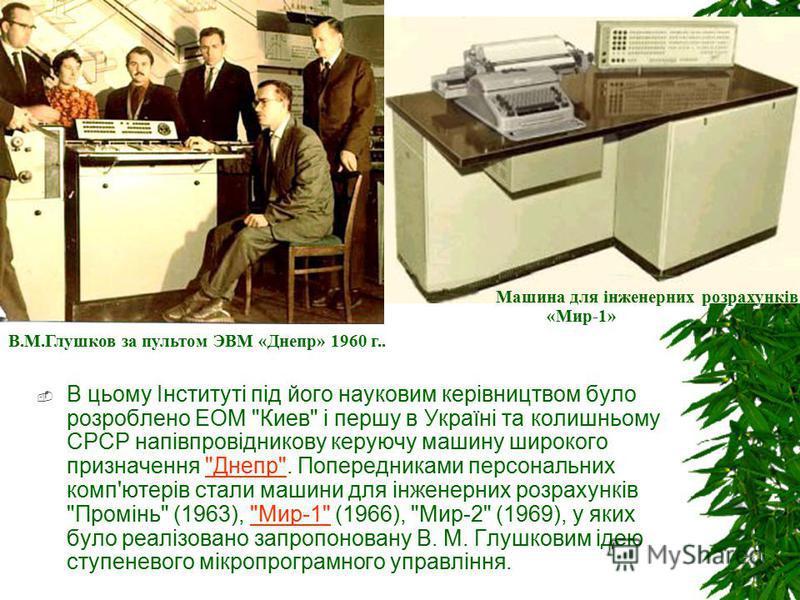 В цьому Інституті під його науковим керівництвом було розроблено ЕОМ