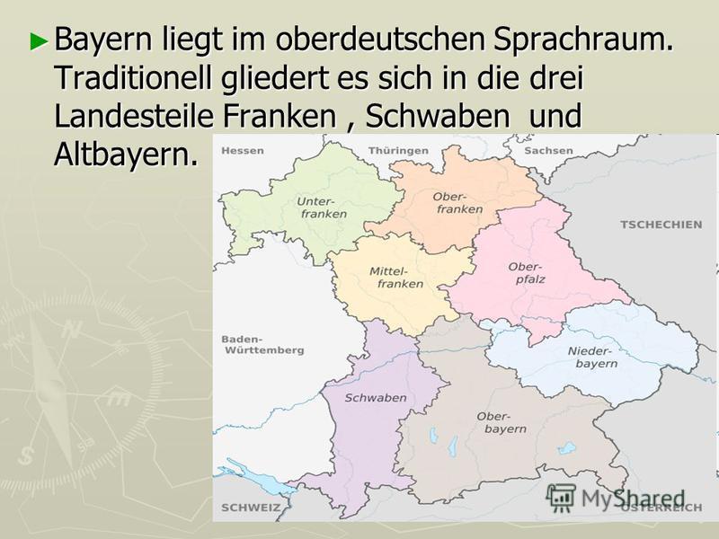 Bayern liegt im oberdeutschen Sprachraum. Traditionell gliedert es sich in die drei Landesteile Franken, Schwaben und Altbayern. Bayern liegt im oberdeutschen Sprachraum. Traditionell gliedert es sich in die drei Landesteile Franken, Schwaben und Alt