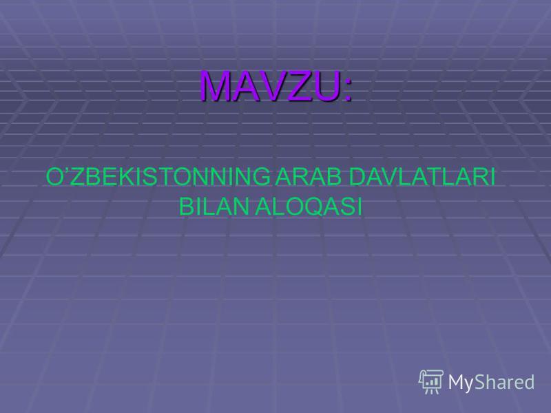 MAVZU: OZBEKISTONNING ARAB DAVLATLARI BILAN ALOQASI