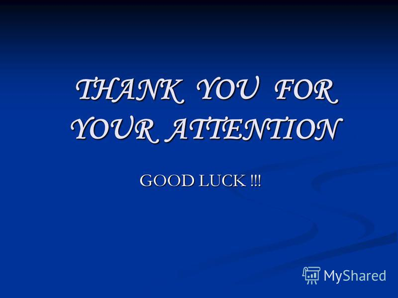 THANK YOU FOR YOUR ATTENTION GOOD LUCK !!!