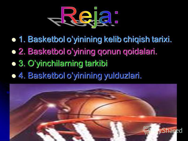 1. Basketbol oyinining kelib chiqish tarixi. 1. Basketbol oyinining kelib chiqish tarixi. 2. Basketbol oyining qonun qoidalari. 2. Basketbol oyining qonun qoidalari. 3. Oyinchilarning tarkibi 3. Oyinchilarning tarkibi 4. Basketbol oyinining yulduzlar