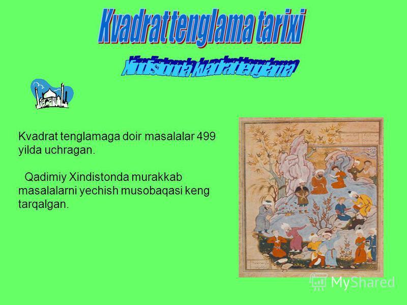 Kvadrat tenglamaga doir masalalar 499 yilda uchragan. Qadimiy Xindistonda murakkab masalalarni yechish musobaqasi keng tarqalgan.