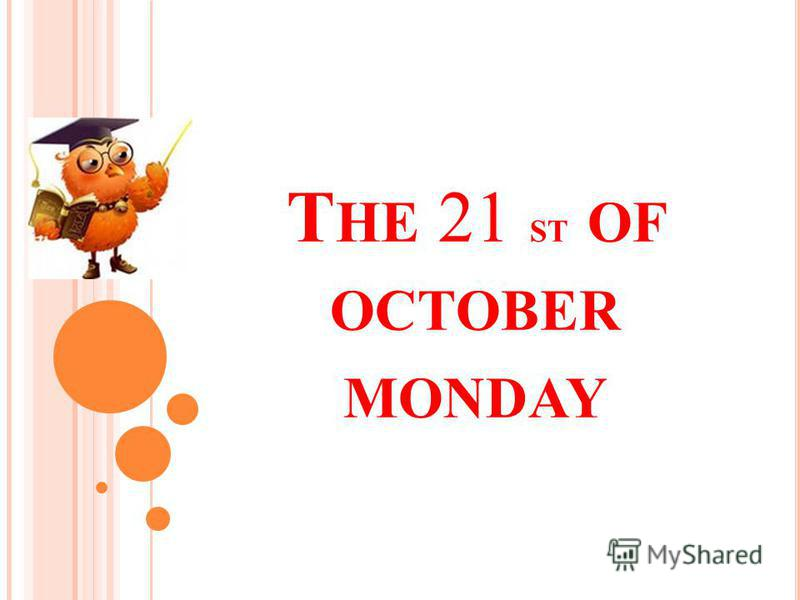 T HE 21 ST OF OCTOBER MONDAY