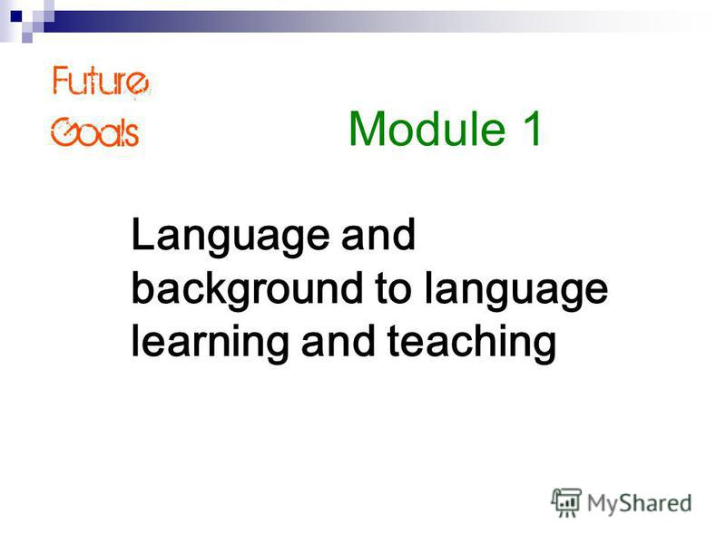 Language and background to language learning and teaching Module 1