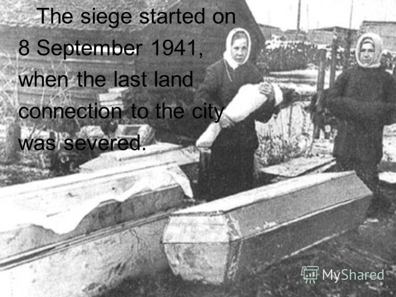 The siege started on 8 September 1941, when the last land connection to the city was severed.
