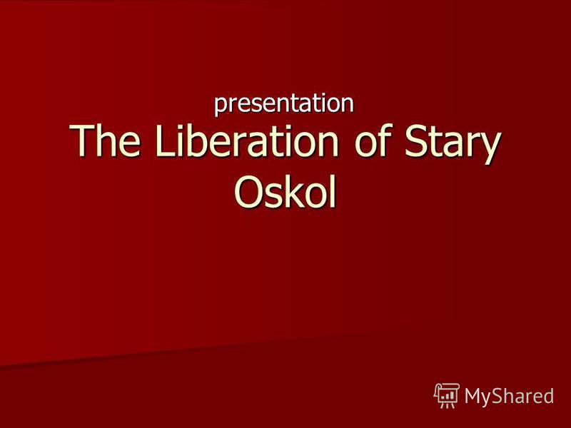 The Liberation of Stary Oskol presentation