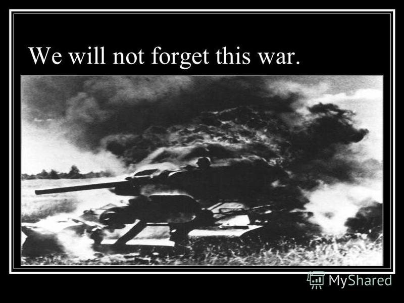 We will not forget this war.