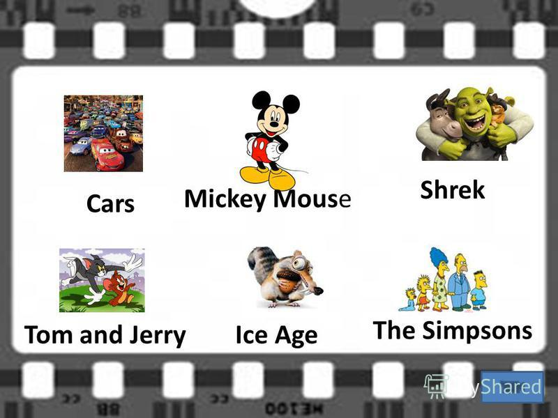 Ice Age Mickey Mouse Shrek Tom and Jerry Cars The Simpsons