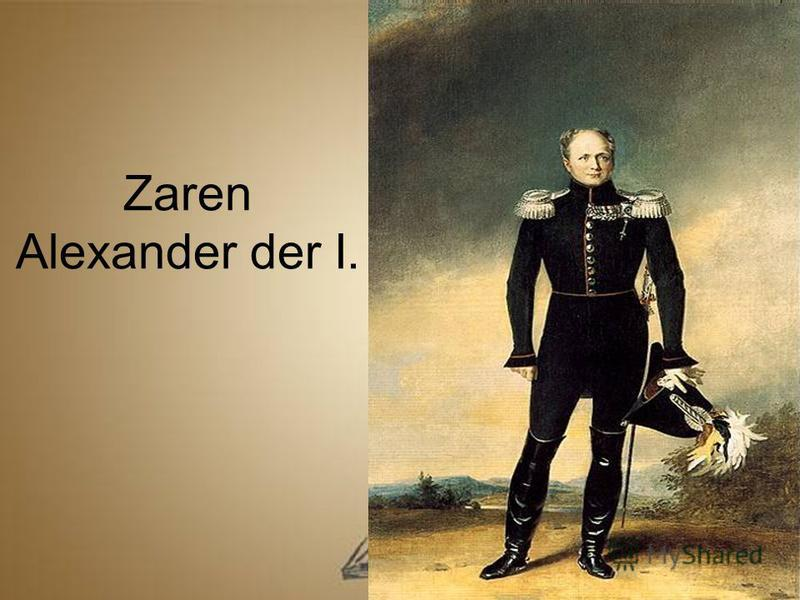 Zaren Alexander der I.