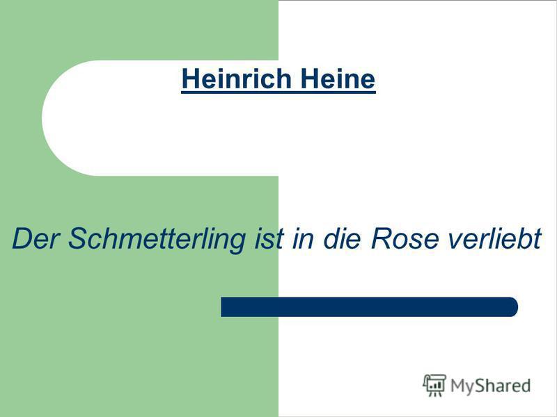 Heinrich Heine Der Schmetterling ist in die Rose verliebt