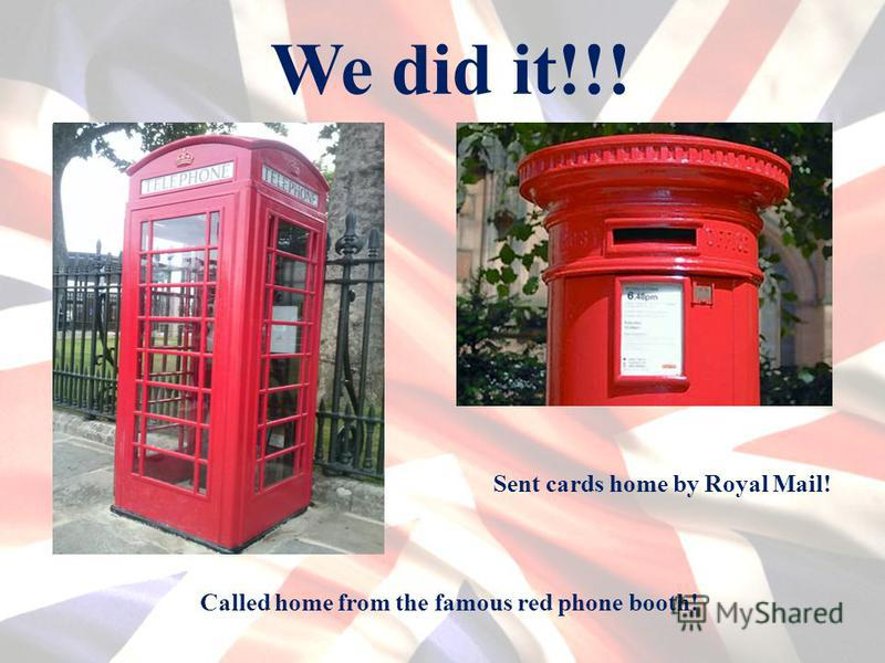 We did it!!! Called home from the famous red phone booth! Sent cards home by Royal Mail!
