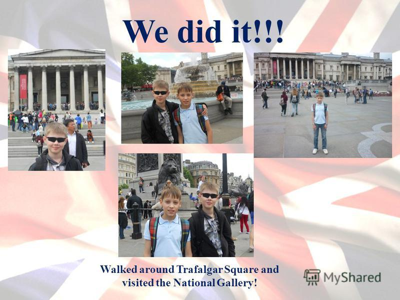 We did it!!! Walked around Trafalgar Square and visited the National Gallery!