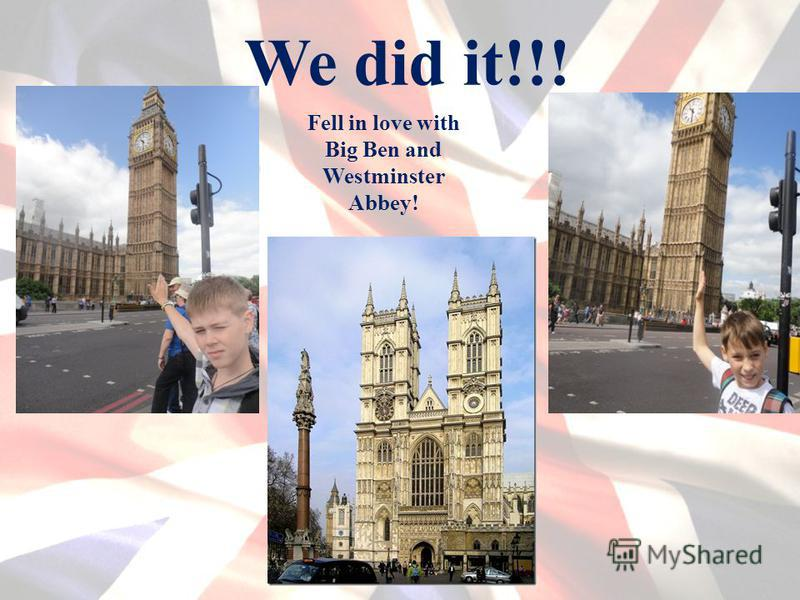 We did it!!! Fell in love with Big Ben and Westminster Abbey!