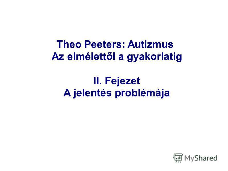 Theo Peeters: Autizmus Az elmélettől a gyakorlatig II. Fejezet A jelentés problémája