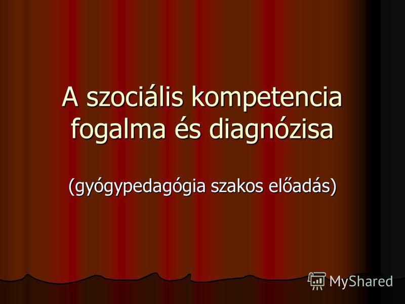A szociális kompetencia fogalma és diagnózisa (gyógypedagógia szakos előadás)